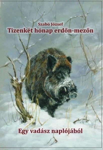 A vadászíró első közkedvelt könyve, a Tizenkét hónap erdőn-mezőn könyvről kép. Vadászat, erdő, vad.